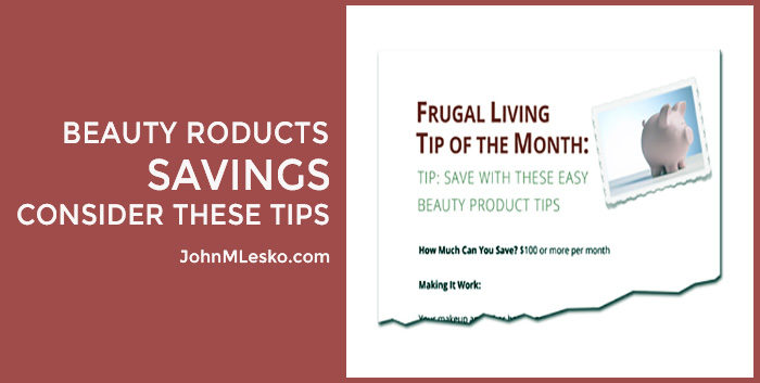Beauty Product Savings Consider These Tips by John M Lesko