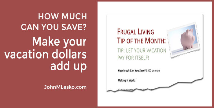 Frugal Living Tip from John M Lesko Use These Tips for Great Vacation